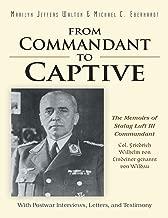 From Commandant to Captive: The Memoirs of Stalag Luft III Commandant Col. Friedrich Wilhelm Von Lindeiner Genannt Von Wildau With Postwar Interviews, Letters, and Testimony