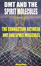 DMT AND THE SPIRIT MOLECULES: THE CONNECTION BETWEEN DMT AND SPIRIT MOLECULES (English Edition)