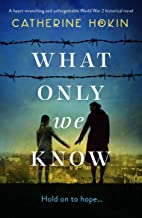 What Only We Know: A heart-wrenching and unforgettable World War 2 historical novel PDF