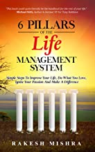 6 Pillars of The Life Management System: Simple Steps to Improve Your Life, Do What You Love, Ignite Your Passion and Make...
