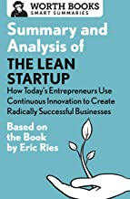 Summary and Analysis of The Lean Startup: How Today's Entrepreneurs Use Continuous Innovation to Create Radically Successful Businesses: Based on the Book by Eric Ries (Smart Summaries)