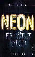 NEON - Er tötet dich: Thriller (German Edition)