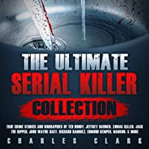 The Ultimate Serial Killer Collection: True Crime Stories and Biographies of Ted Bundy, Jeffrey Dahmer, Zodiac Killer, Jac...