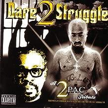 A 2Pac Tribute: Dare 2 Struggle [Explicit]