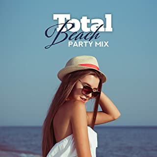 Total Beach Party Mix: 2019 Best Dynamic Chillout EDM Music Compilation for Beach Party, Poolside Bikini Party & Club
