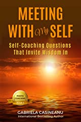 Meeting With My Self: Self-Coaching Questions That Invite Wisdom In Kindle Edition