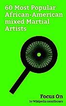 Focus On: 60 Most Popular African-American mixed Martial Artists: Shaquille O'Neal, Jon Jones, Daniel Cormier, Demetrious Johnson (fighter), Tyron Woodley, ... Lashley, Rashad Evans, Derek Brunson, etc.