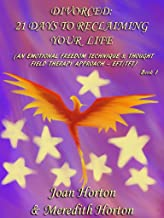 Divorced: 21 Days To Reclaiming Your Life: (An Emotional Freedom Technique & Thought Field Therapy Approach – EFT/TFT)