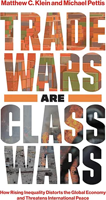 Trade Wars Are Class Wars: How Rising Inequality Distorts the Global Economy and Threatens International Peace (English Edition)