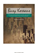 Busy Koreans: Essays on Contemporary Culture and Society of South Korea in East Asian Context