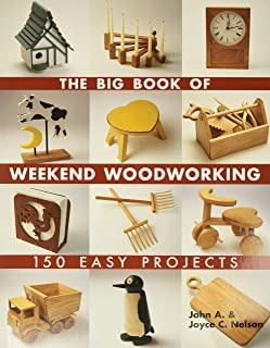 The Big Book of Weekend Woodworking: 150 Easy Projects (Big Book of … Series)