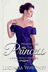 Protecting The Princess: a Bodyguard Contemporary Royal Romance (Royal Secrets Book 3) Kindle Edition