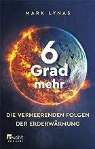 6 Grad mehr: Die verheerenden Folgen der Erderwärmung (German Edition)