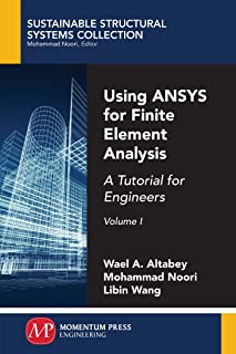 Using ANSYS for Finite Element Analysis, Volume I: A Tutorial for Engineers