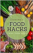 Grandma's food hacks  I wish I knew before: The secrets that made Grandma's cooking so good. Cooking Tips, Hacks and Tricks Your Grandma Knew (English Edition)