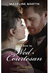 How To Wed A Courtesan: An entertaining Regency romance (Mills & Boon Historical) (The London School for Ladies, Book 3) Kindle Edition