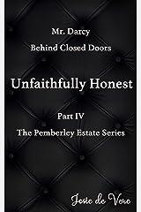 Mr. Darcy Behind Closed Doors Part IV: Unfaithfully Honest (Pemberley Estate Series Book 20) Kindle Edition