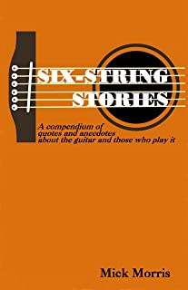 Six-String Stories: A compendium of quotes and anecdotes about the guitar and those who play it. (English Edition)