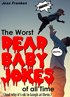 The Worst Dead Baby Jokes of All Time: And why it's ok to laugh at them