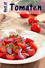 Best of Tomaten: 100 recepten met de fruitige rode zomergroenten (Dutch Edition)