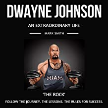 Dwayne 'The Rock' Johnson: An Extraordinary Life: Follow the Journey, the Lessons, the Rules for Success