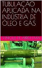 TUBULAÇÃO APLICADA NA INDÚSTRIA DE ÓLEO E GÁS (Portuguese Edition)
