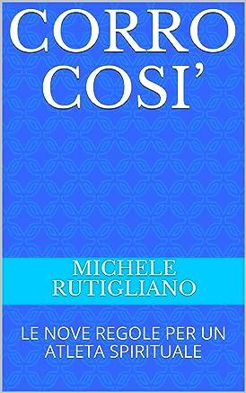 CORRO COSI': LE NOVE REGOLE PER UN ATLETA SPIRITUALE
