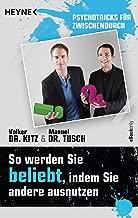 So werden Sie beliebt, indem Sie andere ausnutzen: Psychotricks für zwischendurch (German Edition)