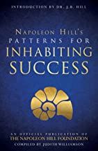Patterns for Inhabiting Success: An Official Publication of the Napoleon Hill Foundation