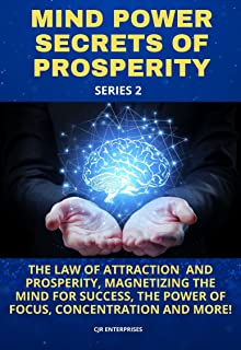 MIND POWER SECRETS OF PROSPERITY SERIES 2: THE LAW OF ATTRACTION AND PROSPERITY, MAGNETIZING THE MIND FOR SUCCESS, THE POW...
