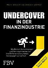 Undercover in der Finanzindustrie: Wie Banken, Versicherungen und Vermögensverwalter Ihre Rente ruinieren und was Sie dagegen tun können (German Edition)