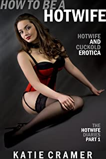 How To Be A Hotwife: Cuckold and Hotwife Stories (The Hotwife Diaries - Cuckold Erotica Stories Book 1)