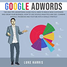 Google AdWords: The Only PPC Advertising Guide You'll Need to Reach New Customers and Grow Your Business. How to Use Google Analytics and SEO. Use Google, ... into a single strategy. (English Edition)
