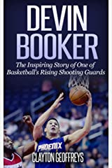 Devin Booker: The Inspiring Story of One of Basketball's Rising Shooting Guards (Basketball Biography Books) Kindle Edition