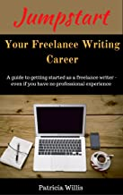 Jumpstart Your Freelance Writing Career: A guide to getting started as a freelance writer even if you have no professional experience (New Writer Workshops Book 1)