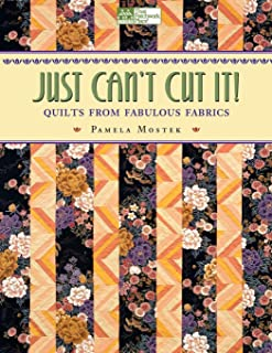 Just Can't Cut It!: Quilts from Fabulous Fabrics