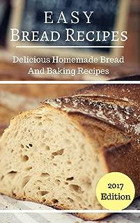 Easy Bread Recipes: Delicious Homemade Bread And Baking Recipes (Bread Baking Recipes Book 1)