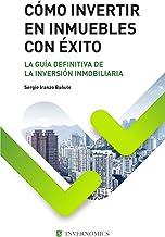 CÓMO INVERTIR EN INMUEBLES CON ÉXITO: La guia definitiva de la inversión inmobiliaria o bienes raíces