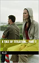A Tale of Titilation... Part 1