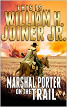Marshal Porter On The Trail: A Western Adventure From William H. Joiner Jr. (Adventures of the Western Gunfighter Series Book 7)