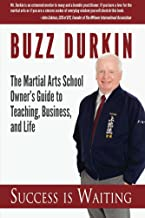 Success is Waiting: The Martial Arts School Owner's Guide to Teaching, Business, and Life