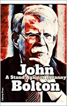 John Bolton: A Stand Against Tyranny: A Collection of John Bolton's Most Important Speeches
