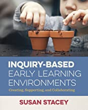 Inquiry-Based Early Learning Environments: Creating, Supporting, and Collaborating