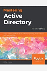 Mastering Active Directory: Deploy and secure infrastructures with Active Directory, Windows Server 2016, and PowerShell, 2nd Edition Kindle Edition