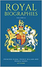 ROYAL BIOGRAPHIES VOLUME 8: Princess Diana, Prince William and Prince Harry - 3 Books in 1