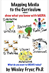 Mapping Media to the Curriculum: show what you know with media Kindle Edition