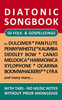 50 Folk- and Gospel Songs - diatonic melodies, no music notes: Simplest notet for Pan Flute, Canjo, Xylophon, Ocarina, Melodica, Penny Whistle, Harmonica, Dulcimer, ... (Diatonic Songbooks Book 2)