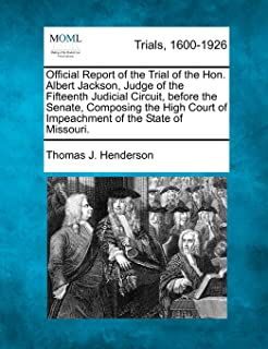 Official Report of the Trial of the Hon. Albert Jackson, Judge of the Fifteenth Judicial Circuit, Before the Senate, Compo...