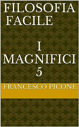 FILOSOFIA FACILE    I Magnifici 5