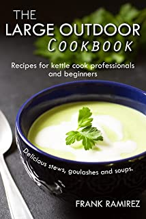 The large outdoor cookbook: Recipes for kettle cook professionals and beginners Delicious stews, goulashes and soups.